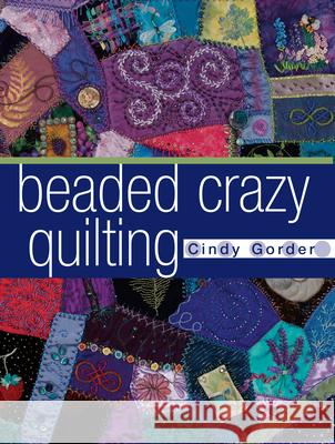 Beaded Crazy Quilting Cindy Gorder 9780873498920