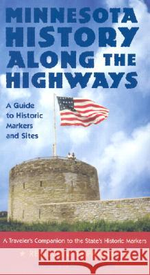 Minnesota History Along the Highways: A Guide to Historic Markers and Sites Sarah P. Rubinstein Sarah Rubinstein 9780873514569