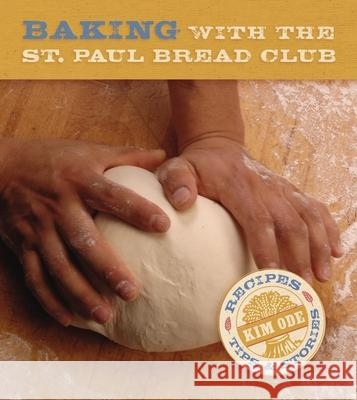 Baking with the St. Paul Bread Club: Recipes, Tips & Stories Kim Ode 9780873515672