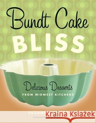 Bundt Cake Bliss: Delicious Desserts from Midwest Kitchens Susanna Short Dotty Dalquist Dotty Dalquist 9780873515856