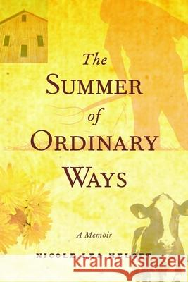 The Summer of Ordinary Ways Nicole Lea Helget 9780873515887
