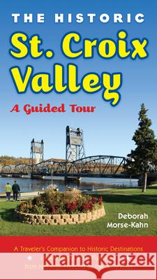 The Historic St. Croix Valley: A Guided Tour Deborah Morse-Kahn 9780873517744 Minnesota Historical Society Press
