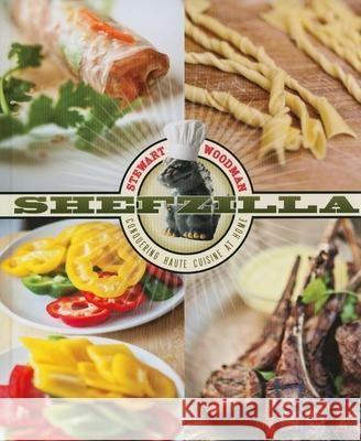 Shefzilla: Conquering Haute Cuisine at Home Stewart Woodman 9780873518093