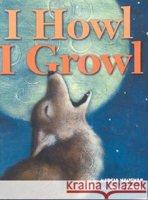I Howl, I Growl: Southwest Animal Antics Marcia Vaughan Marcia Vaughn Polly Powell 9780873588355
