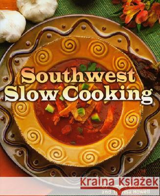 Southwest Slow Cooking Tammy Biber Theresa Howell Christopher Marchetti 9780873588560
