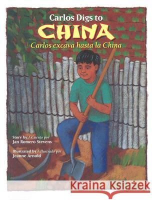 Carlos Digs to China / Carlos Excava Hasta La China Jan Romero Stevens Jeanne Arnold 9780873588706