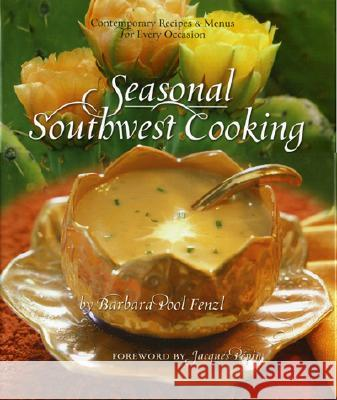 Seasonal Southwest Cooking: Contemporary Recipes & Menus for Every Occasion Barbara Poo Christopher Marchetti Jacques Pepin 9780873588829