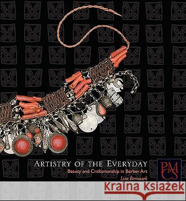 Artistry of the Everyday: Beauty and Craftsmanship in Berber Art Lisa Bernasek Hillel S. Burger 9780873654050