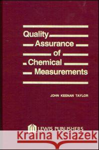 Quality Assurance of Chemical Measurements John K. Taylor Taylor K. Taylor J. K. Taylor 9780873710978