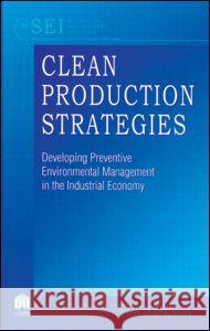Clean Production Strategies Developing Preventive Environmental Management in the Industrial Economy Jackson Jackson Tim Jackson Tim Jackson 9780873718844 CRC