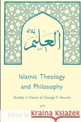 Islamic Theology and Philosophy: Studies in Honor of George F. Hourani Michael E. Marmura 9780873957472