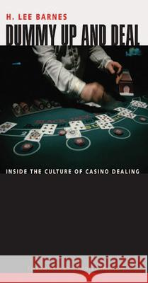 Dummy Up and Deal: Inside the Culture of Casino Dealing H. Lee Barnes John L. Smith 9780874176223