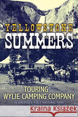 Yellowstone Summers: Touring with the Wylie Camping Company in America's First National Park Jane Galloway Demaray 9780874223286