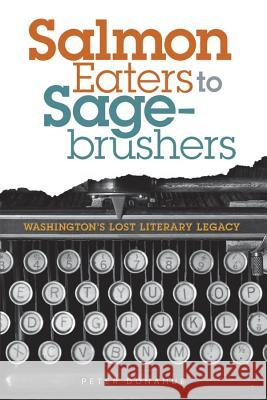 Salmon Eaters to Sagebrushers: Washington's Lost Literary Legacy Peter Donahue 9780874223705