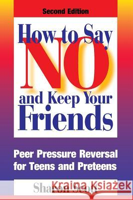 How to Say No and Keep Your Friends Sharon Scott 9780874254099