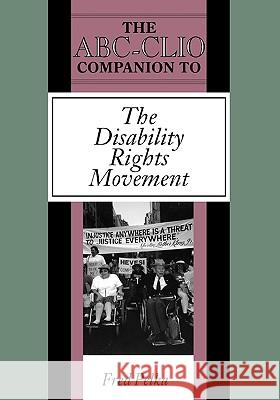 The Abc-Clio Companion to the Disability Rights Movement Fred Pelka 9780874368345