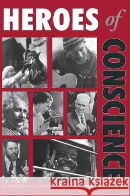 Heroes of Conscience: A Biographical Dictionary Kathlyn Gay Martin K. Gay  9780874368741 ABC/The All Children's Co