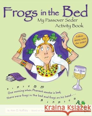 Frogs in the Bed: My Passover Seder Activity Book Ann D. Koffsky 9780874419139