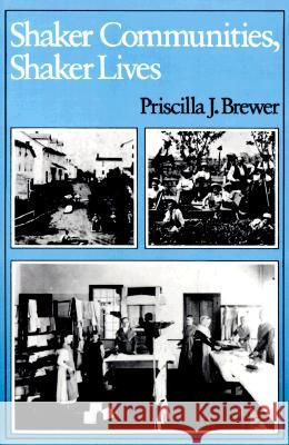 Shaker Communities, Shaker Lives Priscilla J. Brewer 9780874514001