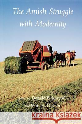 The Amish Struggle with Modernity: Notes of a Prosewriter in a Visual Age Donald B. Kraybill Marc A. Olshan 9780874516845