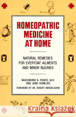 Homeopathic Medicine at Home: Natural Remedies for Everyday Ailments and Minor Injuries Maesimund B. Panos Jane Heimlich Robert Mendelsohn 9780874771954