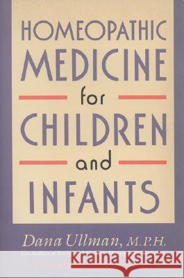 Homeopathic Medicine for Children and Infants Dana Ullman 9780874776928