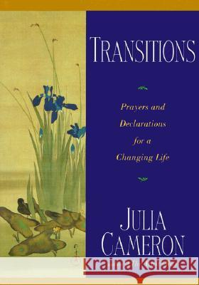 Transitions: Prayers and Declarations for a Changing Life Julia Cameron 9780874779950