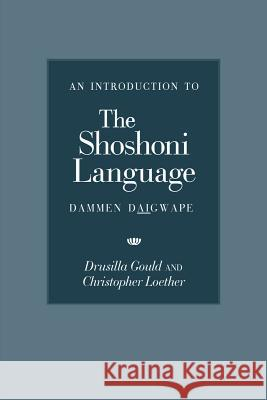 An Introduction to the Shoshoni Language Drusilla Gould Christopher Loether 9780874807301