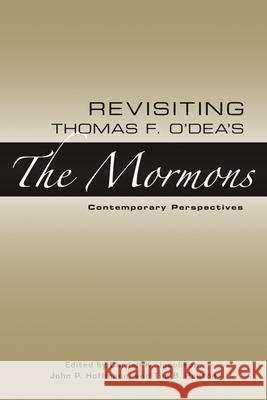 Revisiting Thomas F. O'Dea's the Mormons: Contemporary Perspectives Cardell K. Jacobson John P. Hoffmann Tim B. Heaton 9780874809206