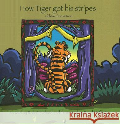 How Tiger Got His Stripes: A Folktale from Vietnam Baird Hoffmire Rob Cleveland 9780874837995