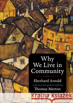 Why We Live in Community Eberhard Arnold Bruderhof                                Thomas Merton 9780874860689 Plough Publishing House
