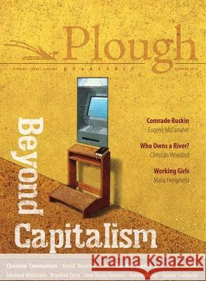Plough Quarterly No. 21 - Beyond Capitalism David Bentley Hart Chris Arnade Eugene McCarraher 9780874863062