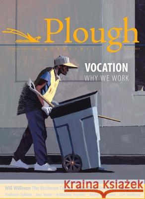 Plough Quarterly No. 22 - Vocation: Why We Work Will Willimon Rachel Pieh Jones Anne-Sophie Constant 9780874863222