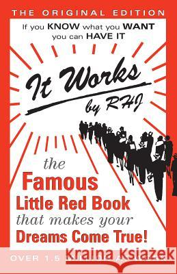It Works: The Original Edition: The Famous Little Red Book That Makes Your Dreams Come True R. H. Jarrett 9780875163239
