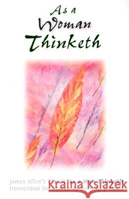 As a Woman Thinketh James Allen Dorothy J. Hulst 9780875164830