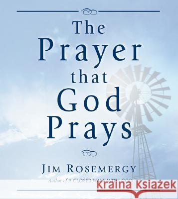 The Prayer That God Prays Jim Rosemergy 9780875167954