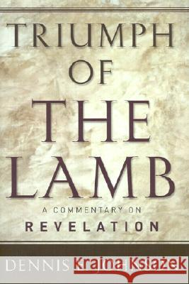 Triumph of the Lamb Commentary on Revelation Dennis E. Johnson 9780875522005
