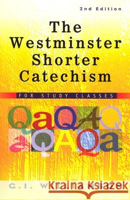 The Westminster Shorter Catechism: For Study Classes G. I. Williamson 9780875525211