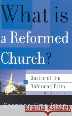 What Is a Reformed Church? Stephen Smallman 9780875525945
