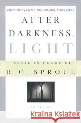 After Darkness, Light: Distinctives of Reformed Theology: Essays in Honor of R. C. Sproul R. C., Jr. Sproul 9780875527123