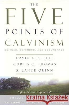 The Five Points of Calvinism: Defined, Defended, and Documented David N. Steele Curtis C. Thomas S. Lance Quinn 9780875528274