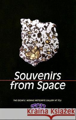 Souvenirs from Space: The Oscar E. Monnig Meteorite Gallery at TCU Judy Alter 9780875653464