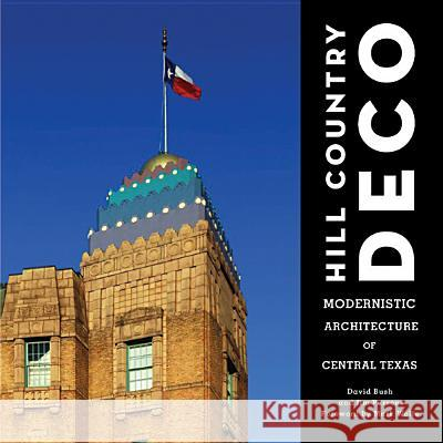 Hill Country Deco: Modernistic Architecture of Central Texas David Bush Jim Parsons 9780875654133