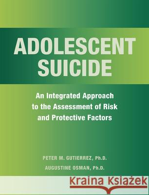 Adolescent Suicide: An Integrated Approach to the Assessment of Risk and Protective Factors Peter M. Gutierrez 9780875806167