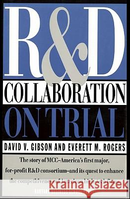 R & D Collaboration on Trial: Realizing Value from the Corporate Image David V., Editor Gibson Everett M. Rogers 9780875843643 Harvard Business School Press