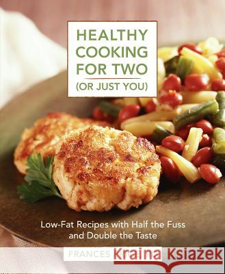 Healthy Cooking for Two (or Just You): Low-Fat Recipes with Half the Fuss and Double the Taste Frances Price 9780875964485