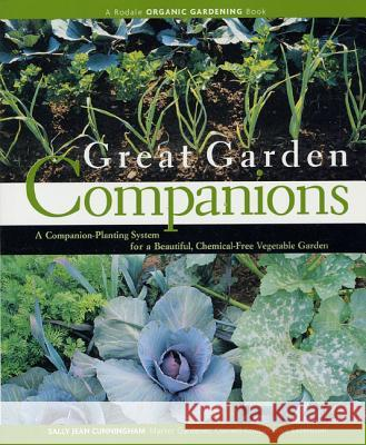 Great Garden Companions: A Companion-Planting System for a Beautiful, Chemical-Free Vegetable Garden Sally Jean Cunningham 9780875968476