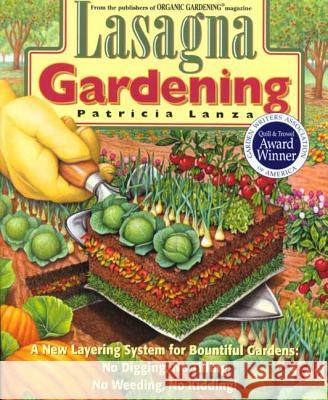Lasagna Gardening: A New Layering System for Bountiful Gardens: No Digging, No Tilling, No Weeding, No Kidding! Patricia Lanza Elayne Sears Jane D. Ramsey 9780875969626