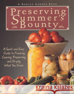 Preserving Summer's Bounty: A Quick and Easy Guide to Freezing, Canning, Preserving, and Drying What You Grow Susan McClure 9780875969794