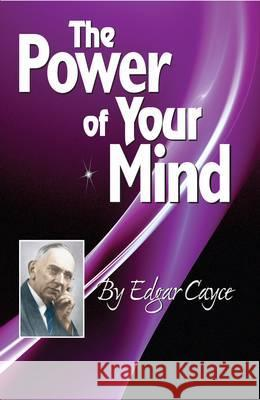 The Power of Your Mind: An Edgar Cayce Series Title A R E Press 9780876045893 A.R.E. Press (Association of Research & Enlig